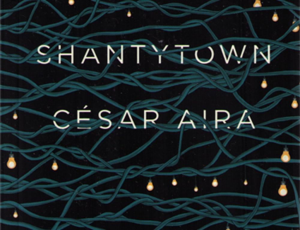 César Aira: Shantytown