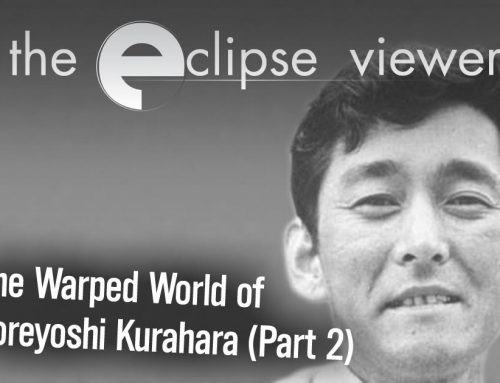 The Eclipse Viewer 45: The Warped World of Koreyoshi Kurahara Part II