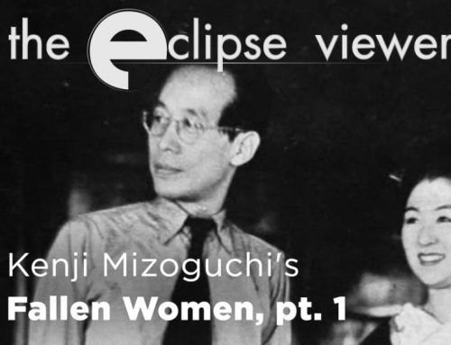 The Eclipse Viewer 47: Kenji Mizoguchi's Fallen Women Part I