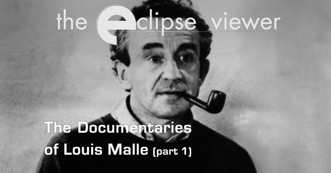 The Eclipse Viewer 49: The Documentaries of Louis Malle Part I