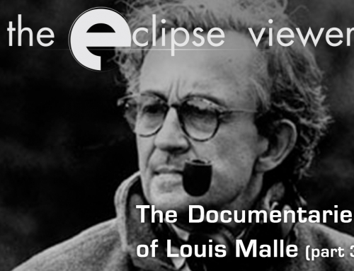 The Eclipse Viewer 51: The Documentaries of Louis Malle Part III