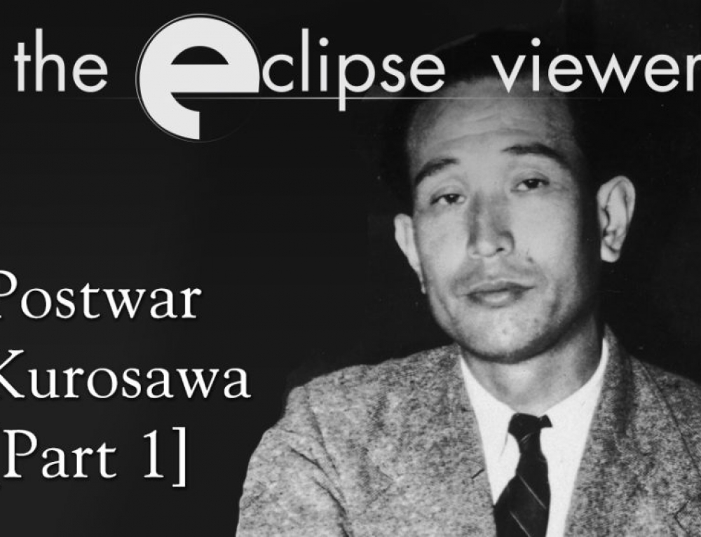 The Eclipse Viewer 56: Postwar Kurosawa Part I