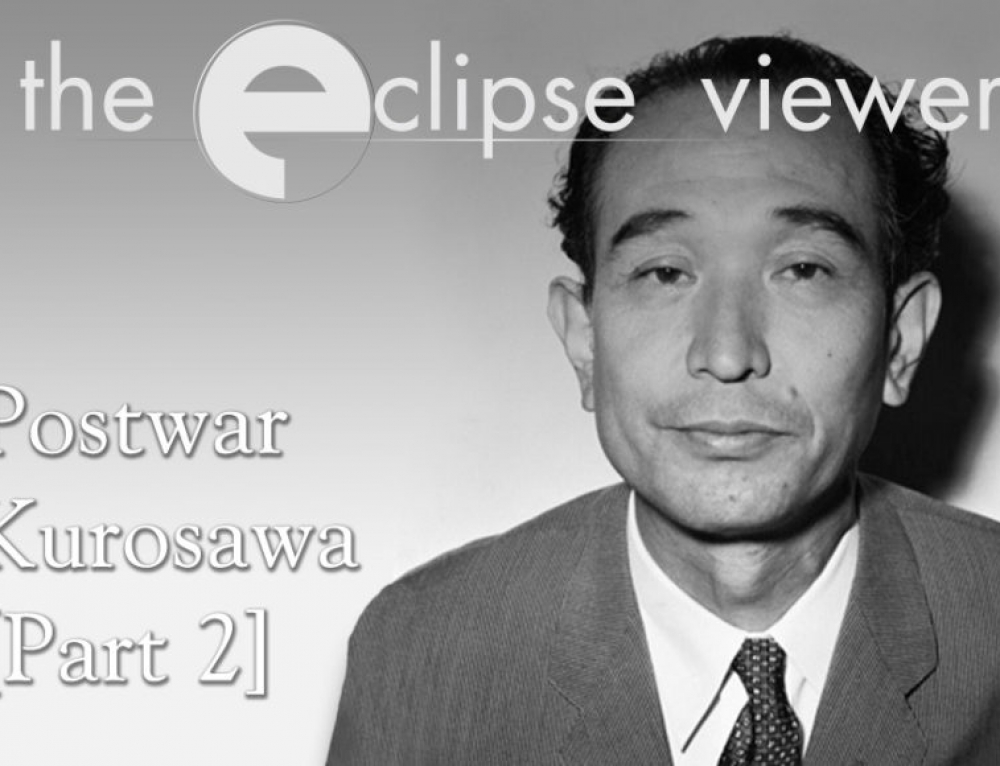 The Eclipse Viewer 57: Postwar Kurosawa Part II