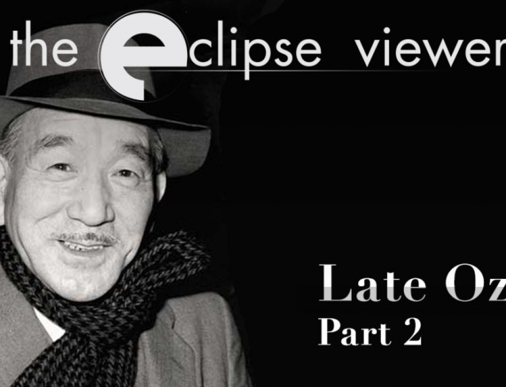 The Eclipse Viewer 59: Late Ozu Part II