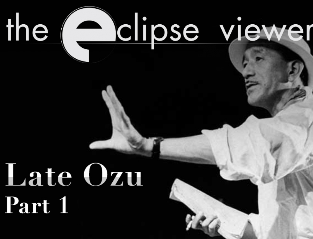 The Eclipse Viewer 58: Late Ozu Part I