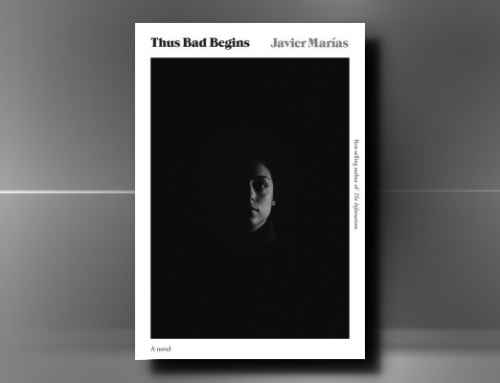 Javier Marías: Thus Bad Begins