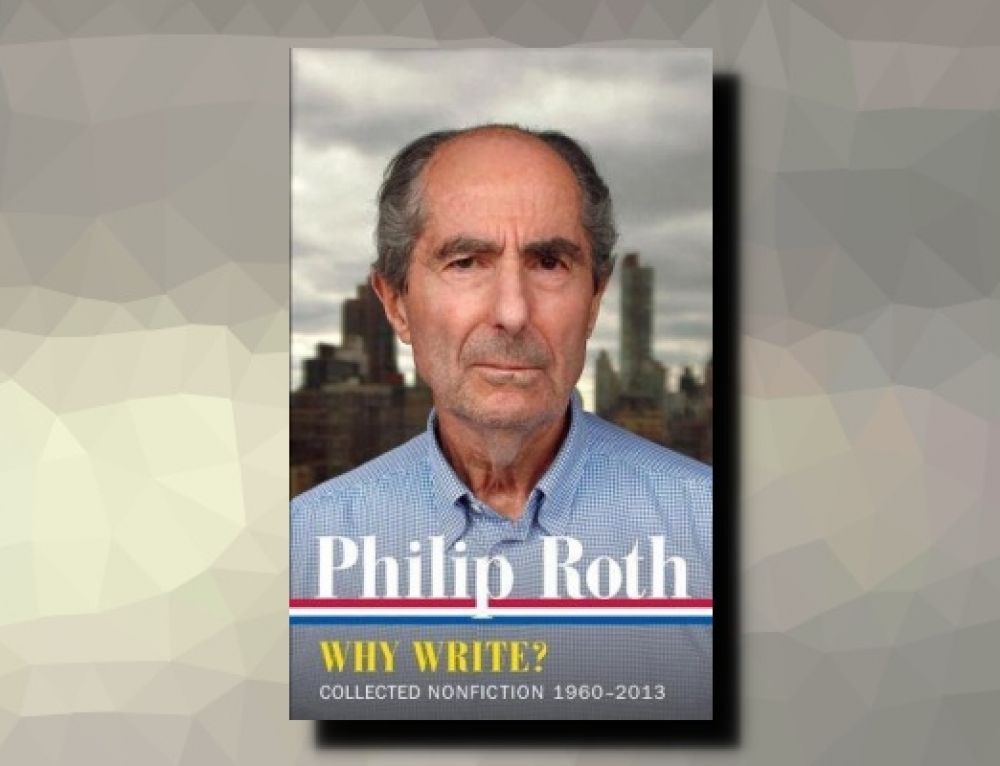 Philip Roth: Why Write? Collected Nonfiction 1960 – 2013
