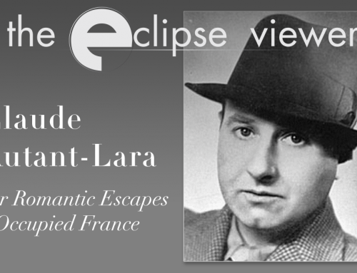 The Eclipse Viewer 61: Claude Autant-Lara — Four Romantic Escapes from Occupied France