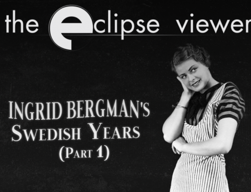 The Eclipse Viewer 62: Ingrid Bergman's Swedish Years Part I