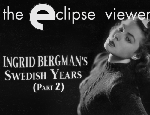 The Eclipse Viewer 63: Ingrid Bergman's Swedish Years Part II