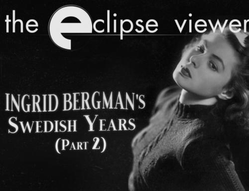 The Eclipse Viewer 63: Ingrid Bergman's Swedish Years Part II