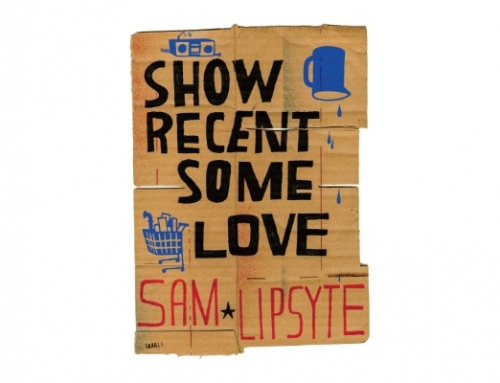 "Sam Lipsyte: ""Show Recent Some Love"""