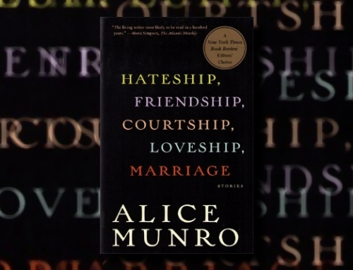 "Alice Munro: ""Hateship, Friendship, Courtship, Loveship, Marriage"""
