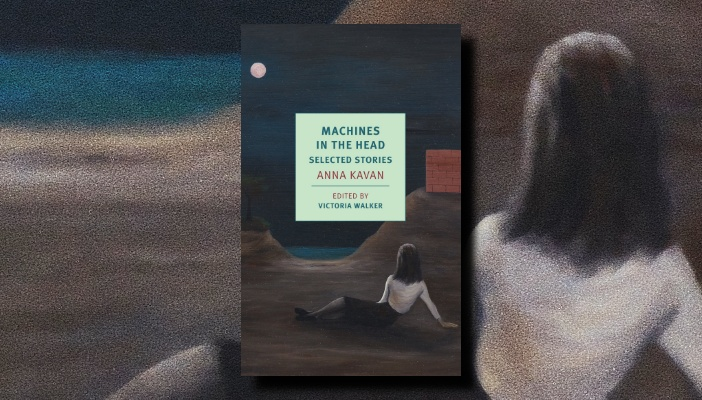 Anna Kavan: Machines in the Head: Selected Stories