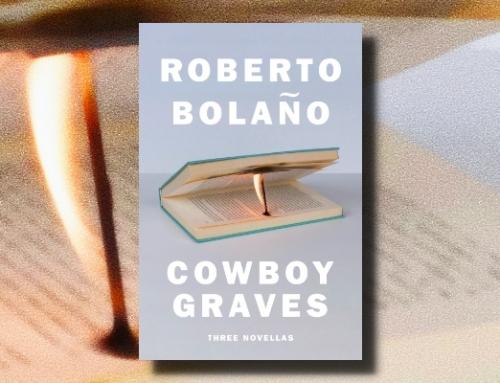 Roberto Bolaño: Cowboy Graves